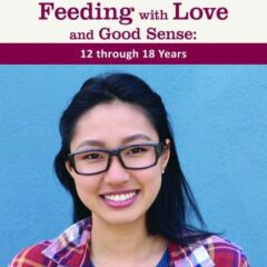 Feeding with Love and Good Sense: 12 through 18 Years