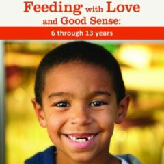 Feeding with Love and Good Sense: 6 through 13 years